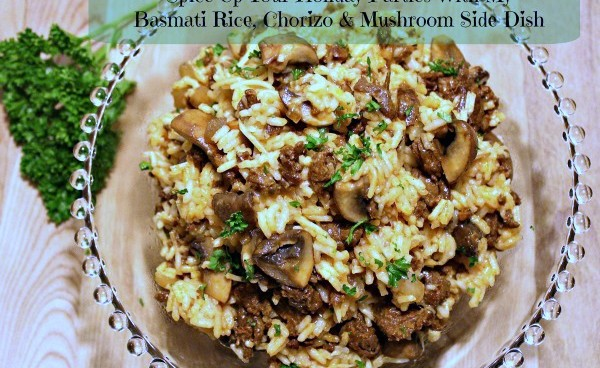 Spice Up Your Holiday Parties With My Basmati Rice, Chorizo & Mushroom Side Dish a1